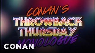 Conan's Throwback Thursday Monologue  - CONAN on TBS
