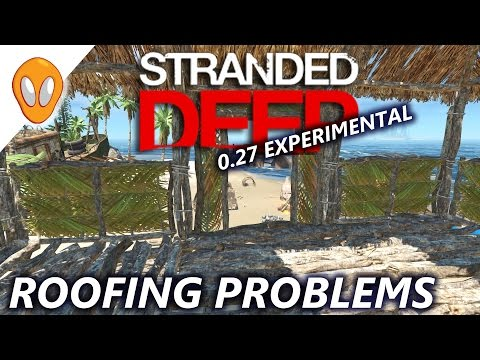 Roofing Problems   Let's Play Stranded Deep 0.27 Experimental Ep8