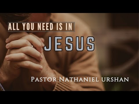 """All You Need Is in Jesus"" – Pastor Nathaniel Urshan"