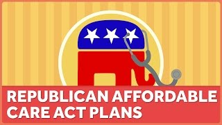 Republican Plans for The Affordable Care Act