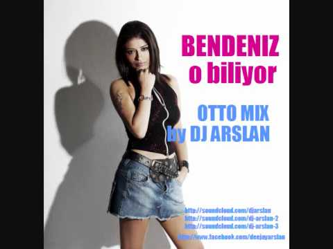 Bendeniz - O Biliyor (OTTO-MIX) 2012 by DJ ARSLAN