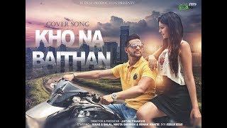 Kho na Baithan | Cover Song | Director Jatin Thakur | Staring Vikas S Dalal and Nikita