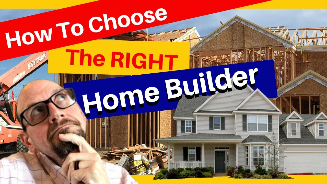 How To Choose A Home Builder Finding The Right Builder What Makes A Good Home Builder Youtube