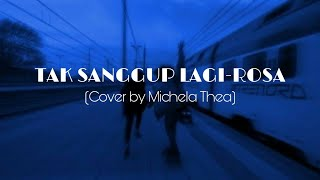 TAK SANGGUP LAGI (ROSSA) - COVER MICHELA THEA LIRIK