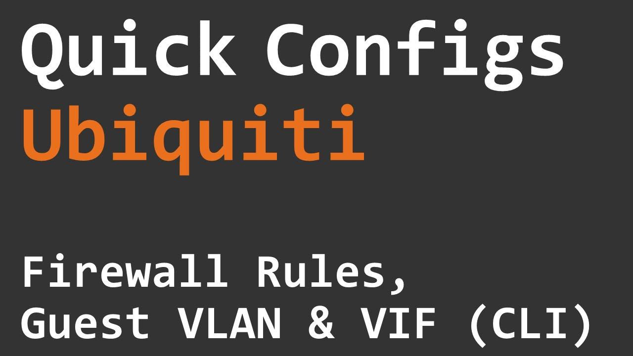 Quick Configs Ubiquiti - Firewall Rules, Guest VLAN & VIF (CLI)