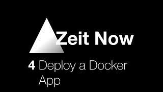Zeit Now - 4 Deploy a Docker App