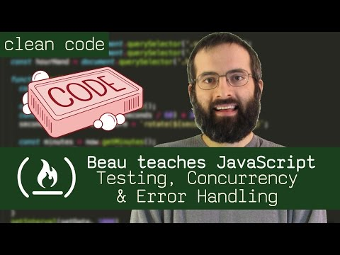 Clean Code: Testing, Concurrency, & Error Handling - Beau teaches JavaScript