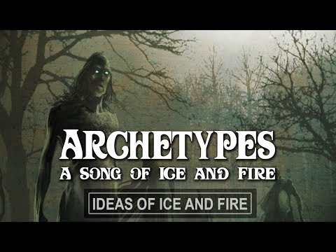 Archetypes of A Song of Ice and Fire Part 1
