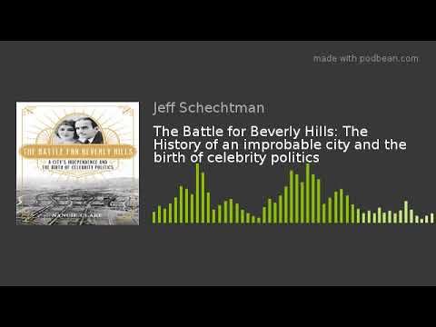 The Battle for Beverly Hills: The History of an improbable city and the birth of celebrity politics