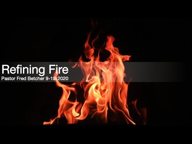 Refining Fire   9 13 2020   Pastor Fred Betcher