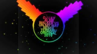 DJ Lily alan Walker vs on my way remix terbaru 2020
