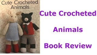 Cute Crocheted  Animals  Book Review