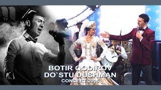Botir Qodirov Do Stu Dushman Oldida Ботир Кодиров Дусту душман олдида Concert 2015