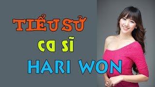 Tiểu sử ca sĩ HARI WON - Cuộc đời và sự nghiệp Hari Won