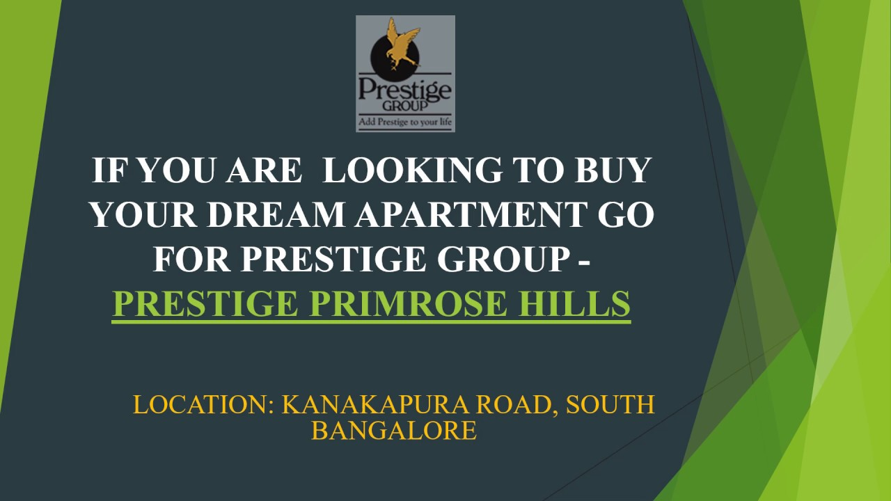 IF YOU ARE  LOOKING TO BUY YOUR DREAM - PRESTIGE PRIMROSE HILLS