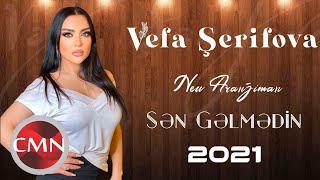 Vefa Serifova - Sen Gelmedin (New Aranjıman 2021)