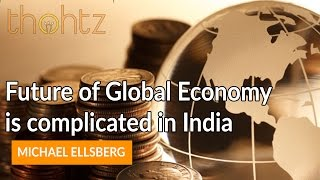 Future of Global Economy is complicated in India - Michael Ellsberg