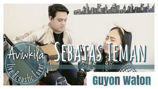 Download SEBATAS TEMAN - GUYONWATON (LIVE ACOUSTIC COVER BY AVIWKILA)