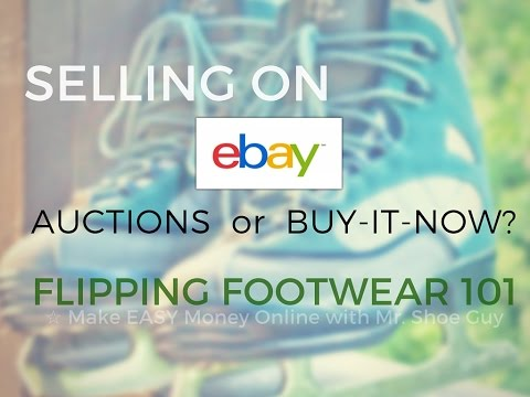 Selling on eBay 101 - Should I Use Auctions vs. Buy-it-Now Listings   Flipping Footwear Online