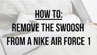 HOW TO: REMOVE THE SWOOSH FROM A NIKE AIR FORCE 1