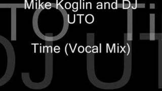 Mike Koglin And DJ Uto - Time (Vocal Mix)