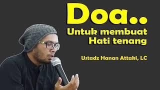 Doa Membuat Hati Tenang Ustadz Hanan Attaki LC