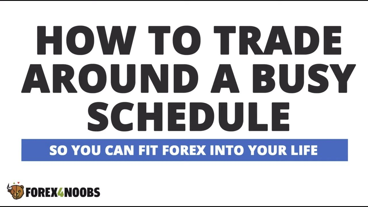 How to Trade Forex Around a Busy Schedule • Forex4noobs
