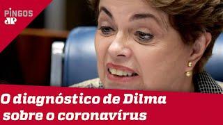 Dilma diz o que pensa sobre o coronavírus