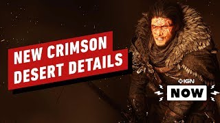 New Crimson Desert Details - IGN Now