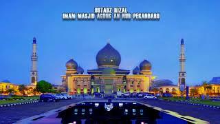 Bacaan Sholat Ustadz Rizal Imam Masjid Agung An Nur Pekanbaru bikin Merinding