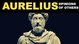Marcus Aurelius | Don't Worry About The Opinions Of Others | Lessons From A Stoic