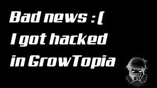 I got hacked in GrowTopia
