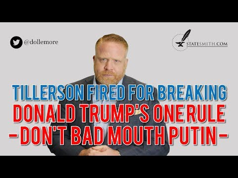 Rex Tillerson FIRED for Breaking Donald Trump\'s ONE RULE - Don\'t Bad Mouth Vladimir Putin!