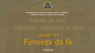 Estudo do livro CAMINHO, VERDADE e VIDA - Cap. 124 Firmeza de fé