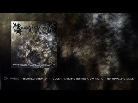 """Dripping """"Disintegration Of Thought Patterns During A Synthetic Mind Traveling Bliss"""" Full Album"""