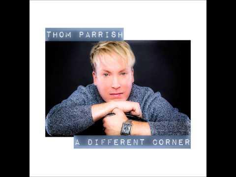 Thom Parrish - A Different Corner