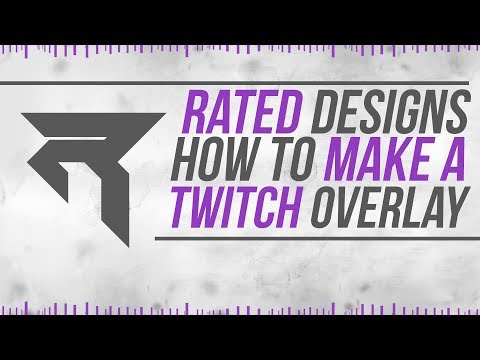 "Rated Designs Tutorial ""How To Make a Twitch Overlay"""
