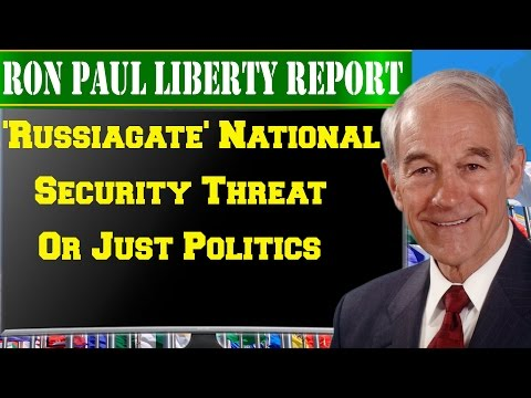 RonPaulLiberty Report 05/21/2017-'Russiagate' National Security Threat Or Just Politics