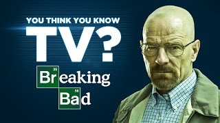 Breaking Bad - You Think You Know TV?