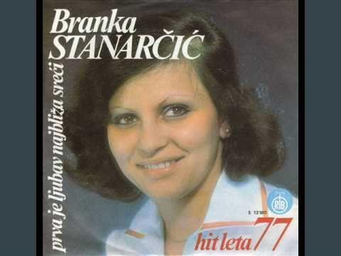 Branka Stanarčić - Prva Je Ljubav Najbliža Sreći / Ali Tebe Nema...