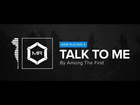 Among The First - Talk To Me [HD]