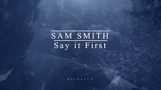 Sam Smith-Say It First (lyricis)
