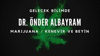 Dr. Önder Albayram (Harvard Üniversitesi) - Marijuana / Kenevir ve Beyin