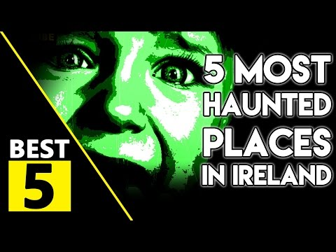 5 Most Haunted Places In Ireland