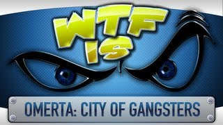 ► WTF Is... - Omerta: City of Gangsters ?