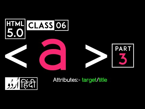 Anchor Tag (a Tag) Part 3 - Html 5 Tutorial In Hindi - Urdu - Target & Title - Class - 06