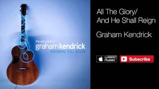 Graham Kendrick - All The Glory / And He Shall Reign (from The Very Best Of) with lyrics