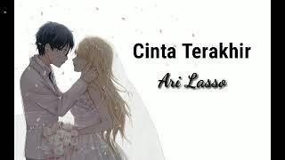 Ari Lasso - CINTA TERAKHIR (Lirik)