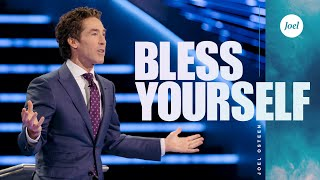 Bless Yourself | Joel Osteen