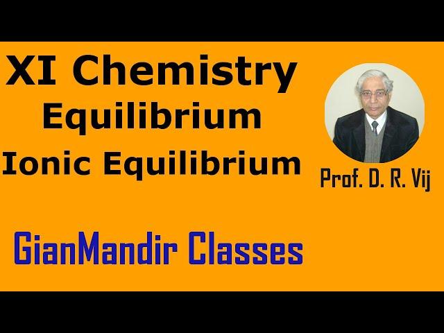 XI Chemistry - Equilibrium - Ionic Equilibrium by Ruchi Mam